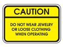 Picture of Caution Do Not Wear Jewelry Or Loose Clothing When Operating